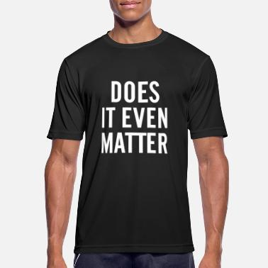 Does Does it even matter - Sport T-shirt herr