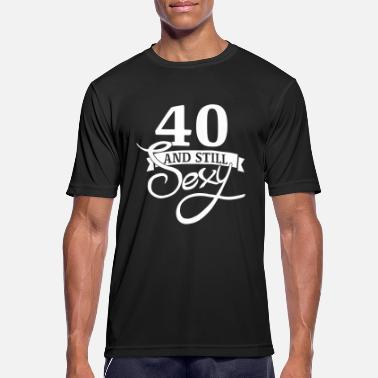 40 Years And Still Sexy 40 and still sexy - Men's Breathable T-Shirt