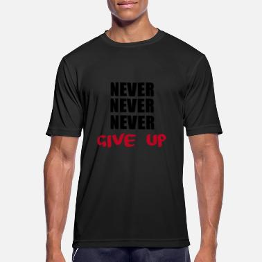 Never Give Up NEVER NEVER NEVER give up - Men's Sport T-Shirt