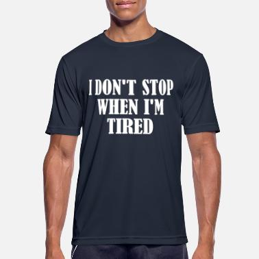 I Dont Stop When im Tired - Men's Sport T-Shirt