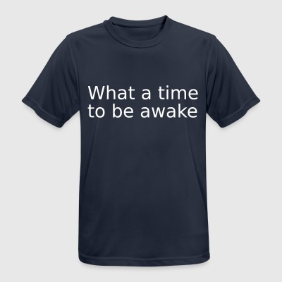 What a time to be awake - Men's Breathable T-Shirt