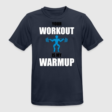 Your workout is my warmup - Men's Breathable T-Shirt