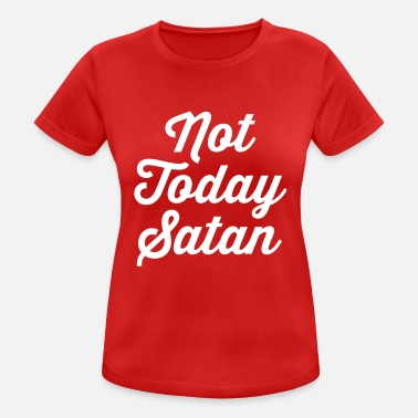 Today Not Today Satan Funny Quote - Vrouwen sport T-shirt