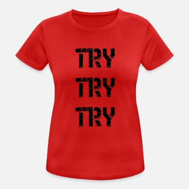 Try Try Try - Women's Sport T-Shirt