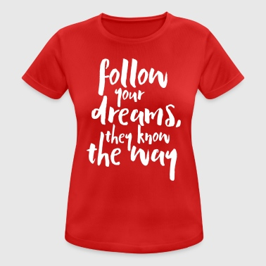 Street Follow Your Dreams Quote - Frauen T-Shirt atmungsaktiv