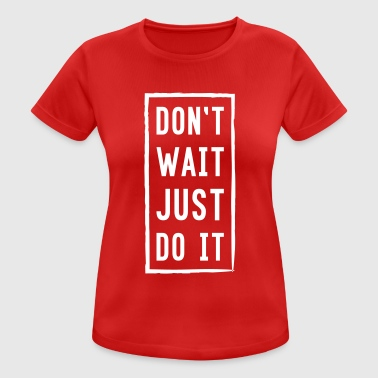 DO NOT WAIT JUST DO IT - Women's Breathable T-Shirt