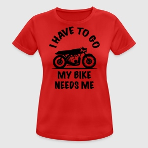 Funny Motorcycle I HAVE TO GO MY BIKE NEEDS ME - Women's Breathable T-Shirt