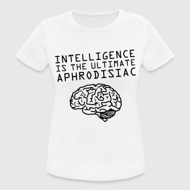 Intelligence Is The Ultimate Aphrodisiac - Frauen T-Shirt atmungsaktiv