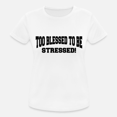 Stressed Too blessed to be stressed - Sport T-shirt dam