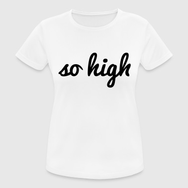 so high - Frauen T-Shirt atmungsaktiv