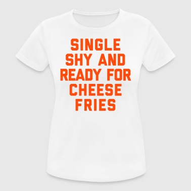 Ready For Cheese Fries Funny Quote - Women's Breathable T-Shirt