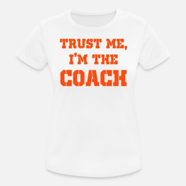 Trust Me, I'm the Coach - Women's Breathable T-Shirt