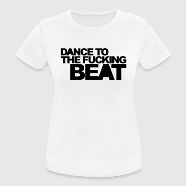 Dance To The Beat EDM Quote - Women's Breathable T-Shirt