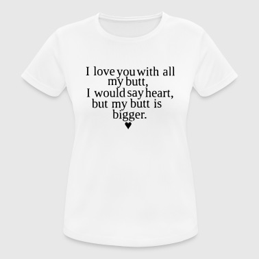 MY LOVE IS AS BIG AS MY ASS - Women's Breathable T-Shirt