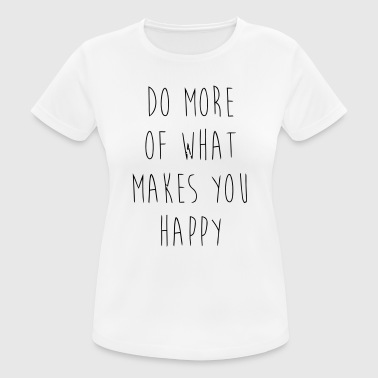 Do What Makes You Happy T-skjorter - Pustende T-skjorte for kvinner