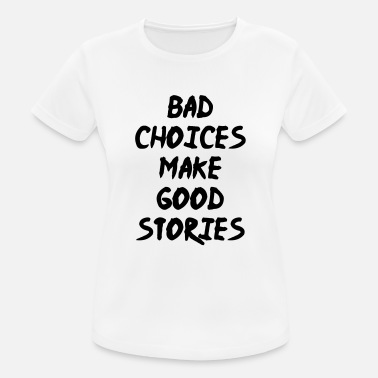 Stories Bad Choices make good stories - Women's Sport T-Shirt