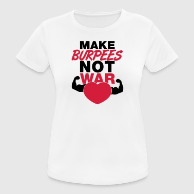 Make Burpees Not War - Women's Breathable T-Shirt