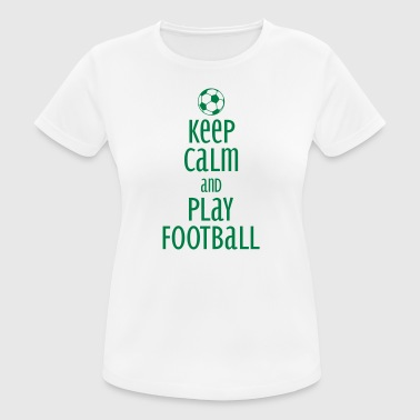 keep calm and play football - T-shirt respirant Femme