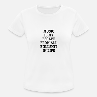 Flucht Music is my escape from all bullshit in life Musik - Frauen Sport T-Shirt