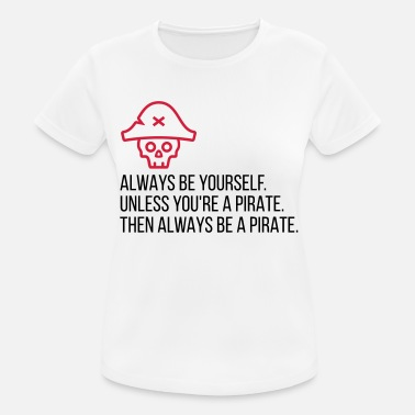 Pirate Humour Soyez un pirate! - T-shirt respirant Femme