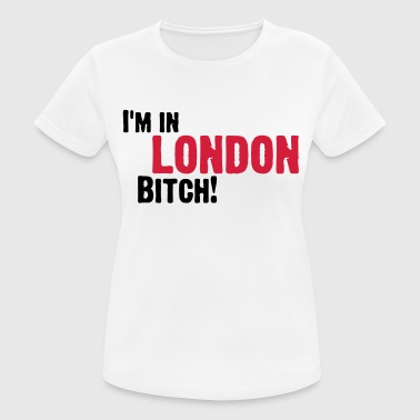 Hey Bitch, I m in London! - Women's Breathable T-Shirt