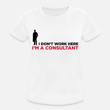 Consultant I do not work. I am a business consultant. - Women's Breathable T-Shirt