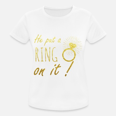 Ring He put a ring on it Bride gift bachelorette - Women's Sport T-Shirt
