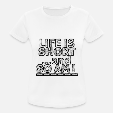Short Sassy Life Is Short ... And So I Am - Women's Breathable T-Shirt