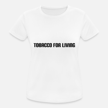 Tobacco tobacco for living - Women's Sport T-Shirt