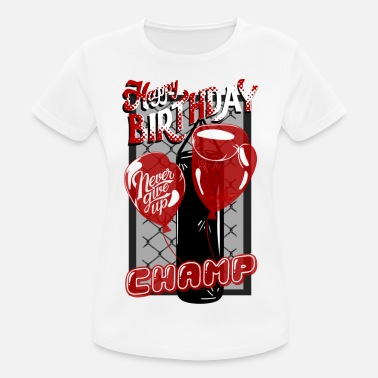 Champ Happy Birthday Champ Never Give Up - Frauen Sport T-Shirt