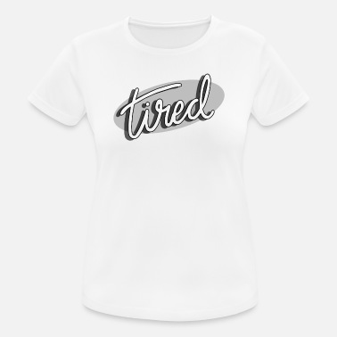 Who's tired? Me. - vrouwen T-shirt ademend