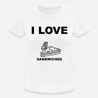 Sandwich I love sandwiches - Women's Breathable T-Shirt