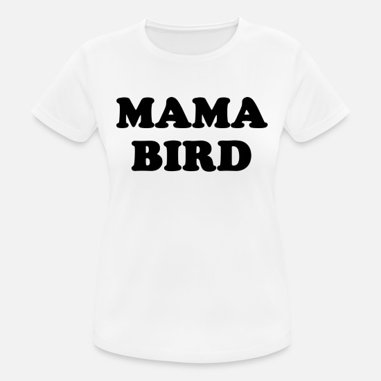 Mummy T-Shirts - Mama Bird - Women's Sport T-Shirt white