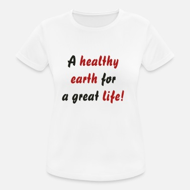 A healthy earth for a great life! - Women's Sport T-Shirt