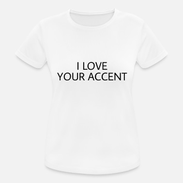 Accent I love your accent - Women's Sport T-Shirt
