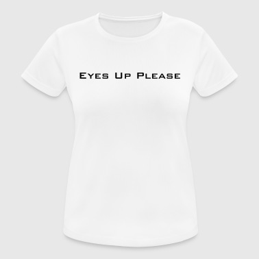 eyes_up_please - Women's Breathable T-Shirt