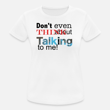 Denk Nicht Mal Dran Don't think about talking to me - Frauen T-Shirt atmungsaktiv