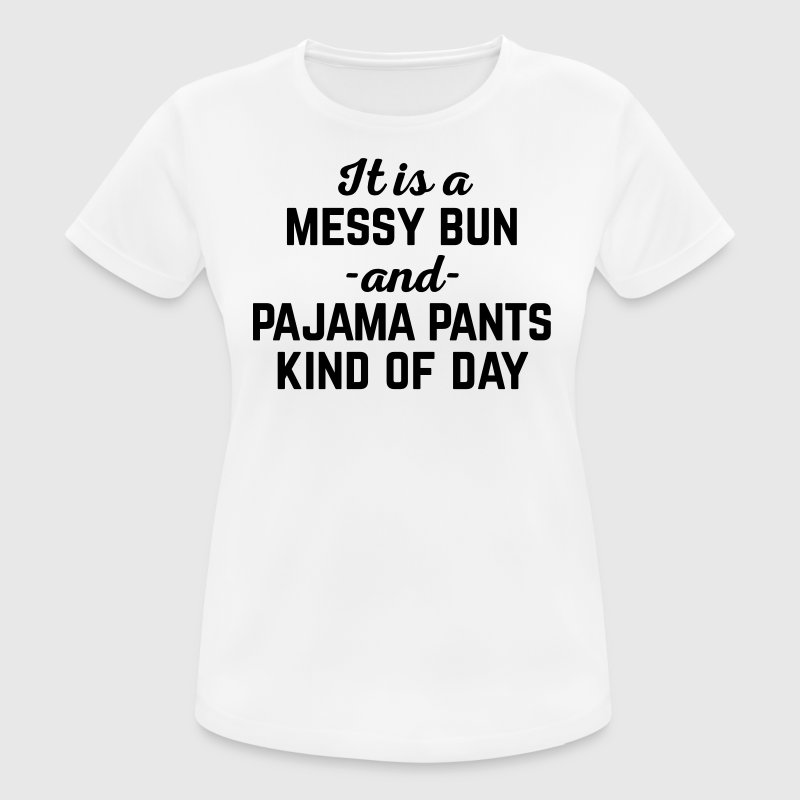 Messy Bun Day Funny Quote - Women's Breathable T-Shirt