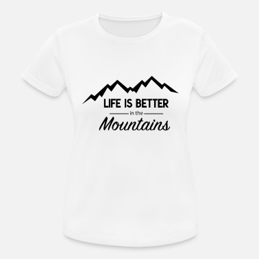 Life Is Better In The Mountains Life is better in the Mountains Tshirt, Mountains - Frauen Sport T-Shirt
