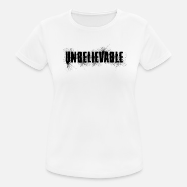 Unbelievables unbelievable - Frauen T-Shirt atmungsaktiv