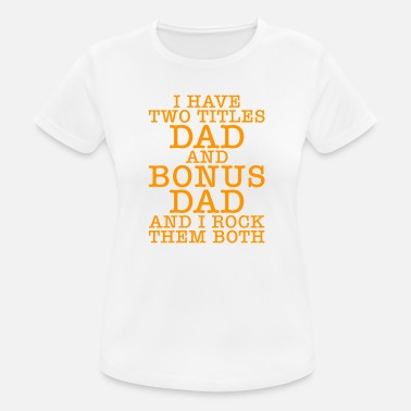 Bonus I have two titles dad and bonus dad Father's Day - Women's Sport T-Shirt