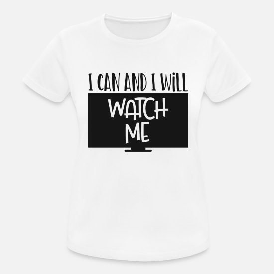 Strong T-Shirts - I can and i will watch me - Women's Sport T-Shirt white