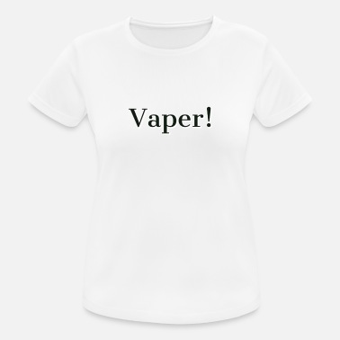 Vapers Vaper! - Women's Breathable T-Shirt