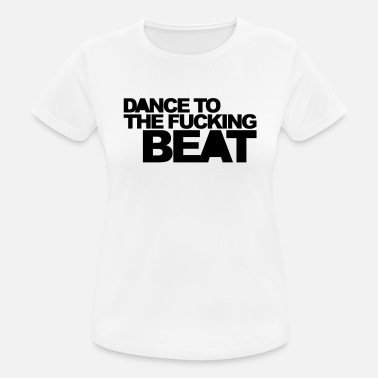 Dance Quotes Dance To The Beat EDM Quote - Women's Breathable T-Shirt