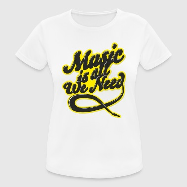 Music is all we need - Frauen T-Shirt atmungsaktiv