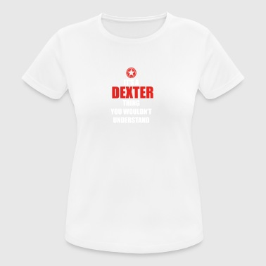 Geschenk it s a thing birthday understand DEXTER - Frauen T-Shirt atmungsaktiv