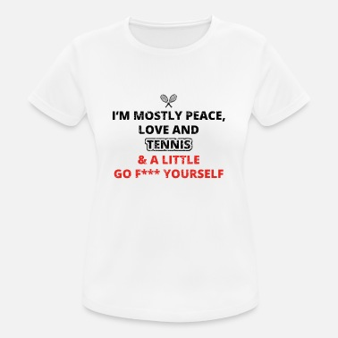 Fuck Tennis PEACE LOVE YOURSELF FUCK TENNIS png - Frauen T-Shirt atmungsaktiv