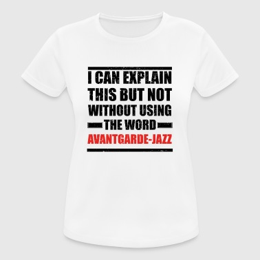 Can explain relationship born love AVANTGARDE JAZZ - Women's Breathable T-Shirt