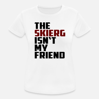 the skierg isn't my friend - Frauen Sport T-Shirt
