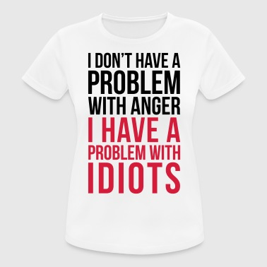 Idiots Quotes Problem With Idiots Funny Quote - Women's Breathable T-Shirt
